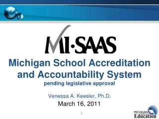 Michigan School Accreditation and Accountability System pending legislative approval  Venessa A. Keesler, Ph.D.