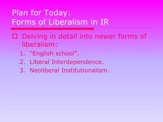 Plan for Today: Forms of Liberalism in IR