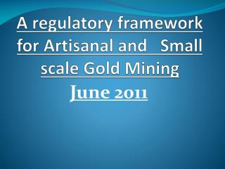 A regulatory framework for Artisanal and   Small scale Gold Mining