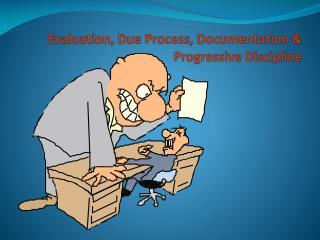 Evaluation, Due Process, Documentation  Progressive Discipline