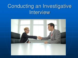 Conducting an Investigative Interview