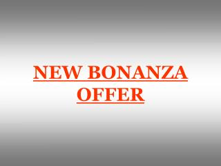 NEW BONANZA OFFER