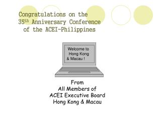 Congratulations on the     35th Anniversary Conference     of the ACEI-Philippines
