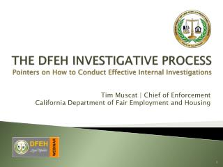 THE DFEH INVESTIGATIVE PROCESS Pointers on How to Conduct Effective Internal Investigations