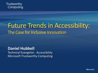 Future Trends in Accessibility:  The Case for Inclusive Innovation