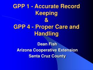 GPP 1 - Accurate Record Keeping   GPP 4 - Proper Care and Handling