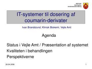 IT-systemer til dosering af coumarin-derivater  Ivan Brandslund, Klinisk Biokemi, Vejle Amt