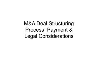 MA Deal Structuring Process: Payment  Legal Considerations