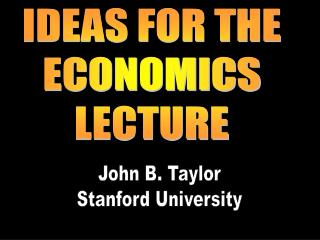 IDEAS FOR THE ECONOMICS LECTURE