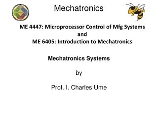 ME 4447: Microprocessor Control of Mfg Systems and ME 6405: Introduction to Mechatronics