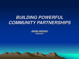 BUILDING POWERFUL COMMUNITY PARTNERSHIPS