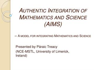 Authentic Integration of Mathematics and Science AIMS     A model for integrating Mathematics and Science
