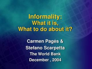 Informality:  What it is,  What to do about it
