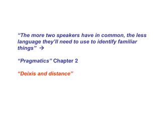 The more two speakers have in common, the less language they ll need to use to identify familiar things       Pragmatic