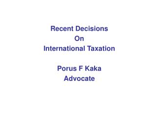 Recent Decisions On International Taxation  Porus F Kaka Advocate