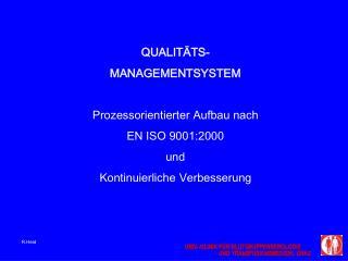 QUALIT TS- MANAGEMENTSYSTEM   Prozessorientierter Aufbau nach  EN ISO 9001:2000  und  Kontinuierliche Verbesserung