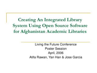 Creating An Integrated Library System Using Open Source Software for Afghanistan Academic Libraries