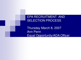 EPA RECRUITMENT  AND SELECTION PROCESS  Thursday March 8, 2007 Ann Penn Equal Opportunity