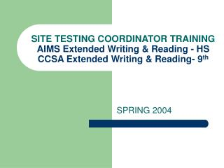 SITE TESTING COORDINATOR TRAINING AIMS Extended Writing  Reading - HS CCSA Extended Writing  Reading- 9th