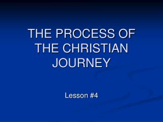 THE PROCESS OF THE CHRISTIAN JOURNEY