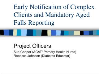 Early Notification of Complex Clients and Mandatory Aged Falls Reporting