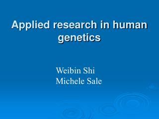Applied research in human genetics