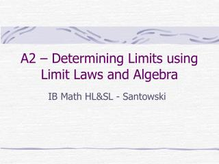 A2   Determining Limits using Limit Laws and Algebra