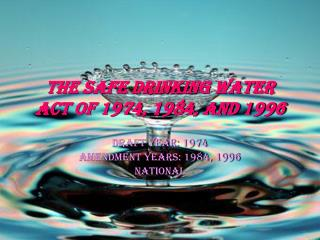 The Safe Drinking Water Act of 1974, 1984, and 1996