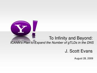 To Infinity and Beyond:  ICANN s Plan to Expand the Number of gTLDs in the DNS  J. Scott Evans