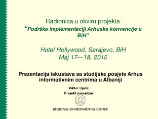 Radionica u okviru projekta  Podr ka implementaciji Arhuske konvencije u BiH   Hotel Hollywood, Sarajevo, BiH Maj 17 18,