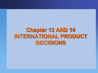 Chapter 13 AND 14  INTERNATIONAL PRODUCT DECISIONS