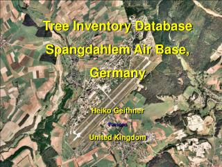 Tree Inventory Database Spangdahlem Air Base, Germany   Heiko Geithner Parsons United Kingdom
