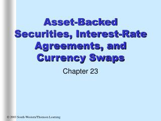 Asset-Backed Securities, Interest-Rate Agreements, and Currency Swaps