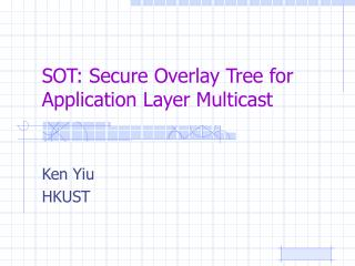 SOT: Secure Overlay Tree for Application Layer Multicast