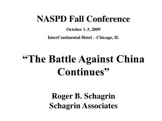 NASPD Fall Conference  October 1-3, 2009  InterContinental Hotel   Chicago, IL   The Battle Against China Continues   Ro