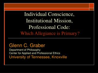 Individual Conscience,  Institutional Mission,  Professional Code:  Which Allegiance is Primary