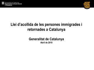 Llei d acollida de les persones immigrades i retornades a Catalunya  Generalitat de Catalunya Abril de 2010