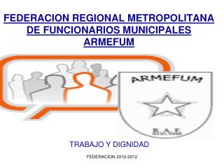 FEDERACION REGIONAL METROPOLITANA DE FUNCIONARIOS MUNICIPALES ARMEFUM