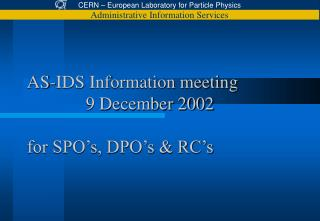 AS-IDS Information meeting    9 December 2002  for SPO s, DPO s  RC s