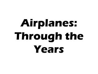 Airplanes: Through the Years