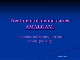 Treatment of dental caries: AMALGAM.