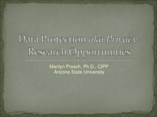 Marilyn Prosch, Ph.D., CIPP Arizona State University