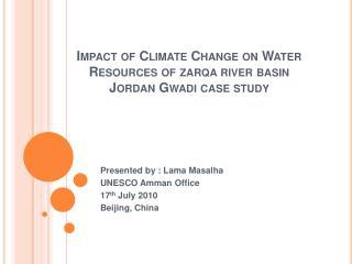 Impact of Climate Change on Water Resources of zarqa river basin  Jordan Gwadi case study