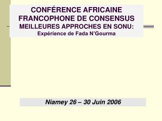 CONF RENCE AFRICAINE FRANCOPHONE DE CONSENSUS MEILLEURES APPROCHES EN SONU:   Exp rience de Fada N Gourma