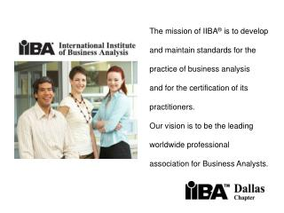 The mission of IIBA  is to develop and maintain standards for the practice of business analysis  and for the certificati