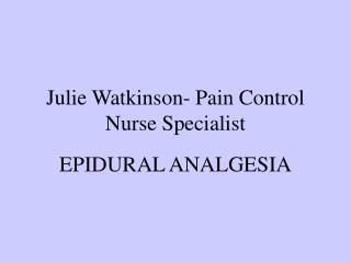 Julie Watkinson- Pain Control Nurse Specialist