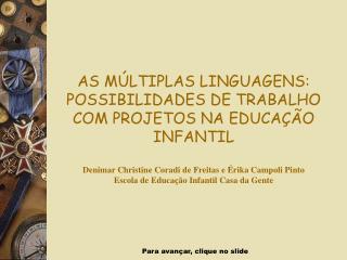 AS M LTIPLAS LINGUAGENS: POSSIBILIDADES DE TRABALHO COM PROJETOS NA EDUCA  O INFANTIL  Denimar Christine Coradi de Freit