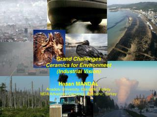 Grand Challenges Ceramics for Environment Industrial Vision  Hasan MANDAL Anadolu University, Eskisehir, Turkey MDA Adva