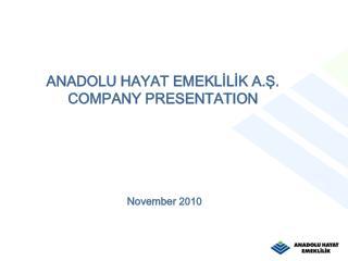 ANADOLU HAYAT EMEKLILIK A.S. COMPANY PRESENTATION