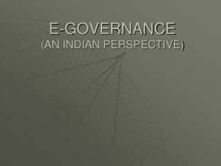 E-GOVERNANCE  AN INDIAN PERSPECTIVE